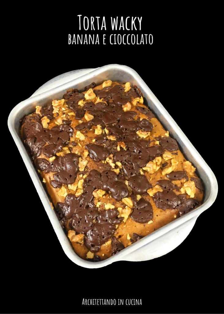 Torta Wacky banana e cioccolato