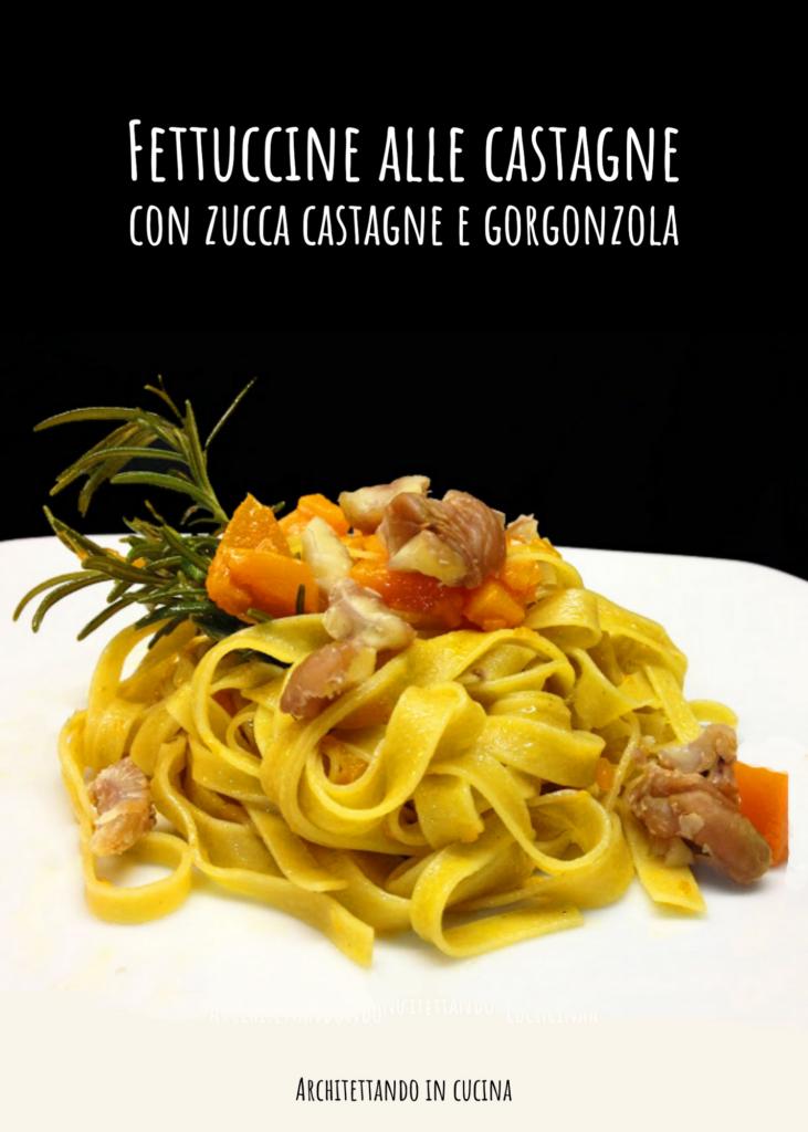 Fettuccine alle castagne con zucca, castagne e gorgonzola