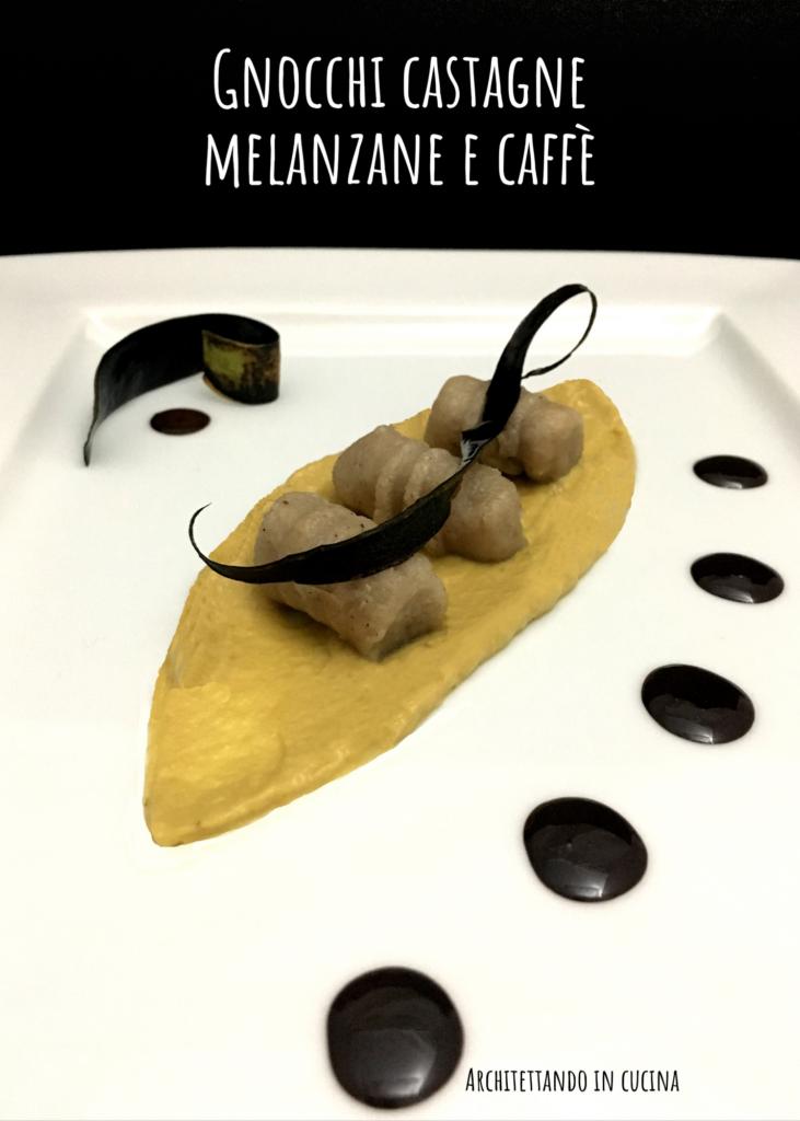 Gnocchi castagne melanzane e caffè