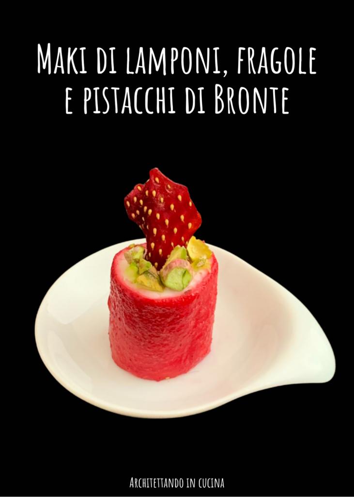 Maki di lamponi, fragole e pistacchi di Bronte