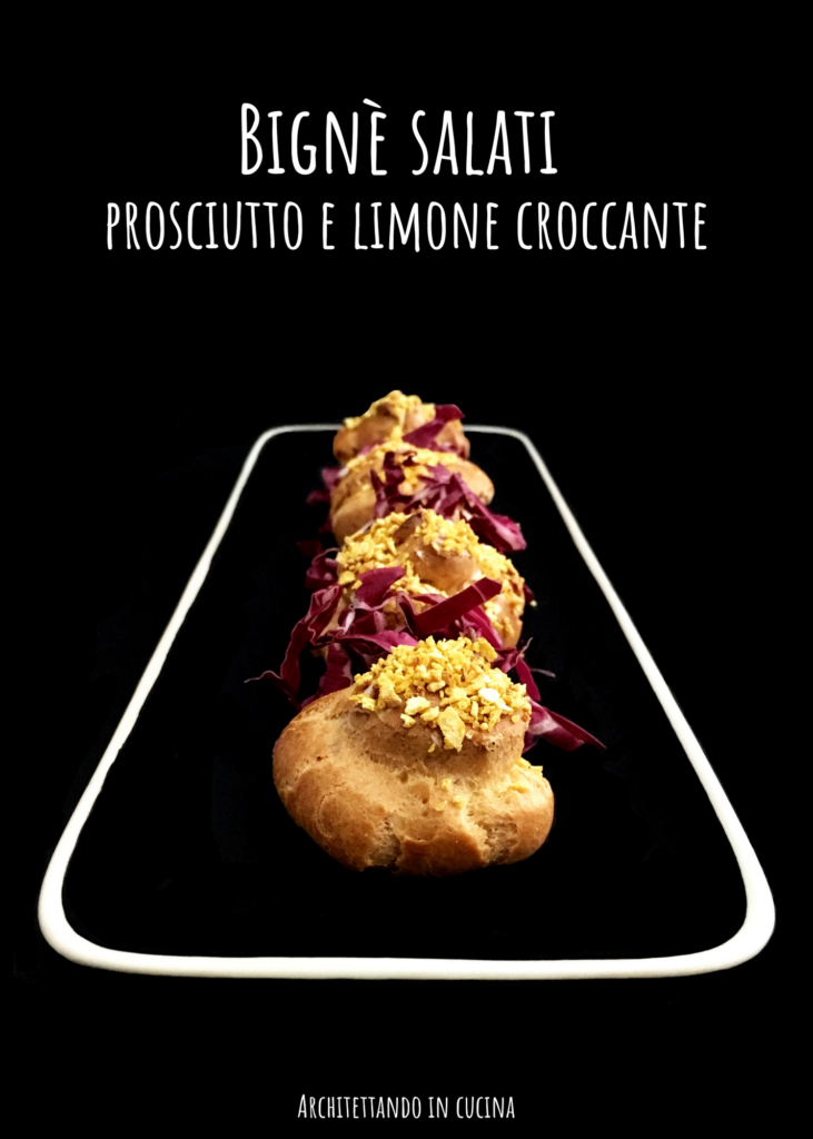 Bignè salati prosciutto e limone croccante
